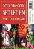 Malý vianočný betlehem Vojtěcha Kubaštu